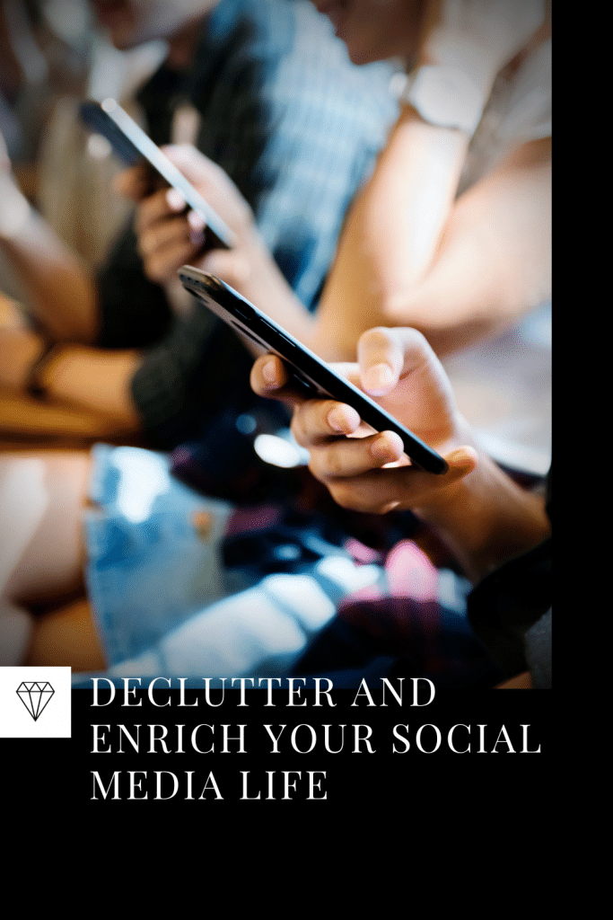 Declutter and Enrich Your Social Media Life